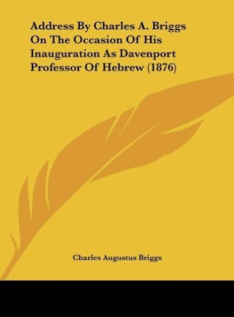 Address By Charles A. Briggs On The Occasion Of His Inauguration As Davenport Professor Of Hebrew (1876) als Buch von Charles Augustus Briggs - Charles Augustus Briggs
