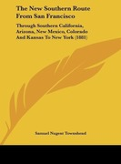 Townshend, Samuel Nugent: The New Southern Route From San Francisco