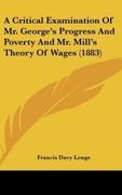 Longe, Francis Davy: A Critical Examination Of Mr. George´s Progress And Poverty And Mr. Mill´s Theory Of Wages (1883)