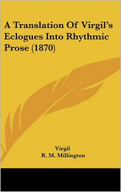 A Translation of Virgil's Eclogues Into Rhythmic Prose (1870) - Virgil, R.M. Millington (Editor)