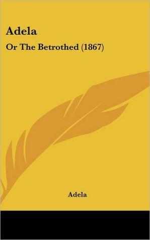 Adela: Or the Betrothed (1867) - Adela