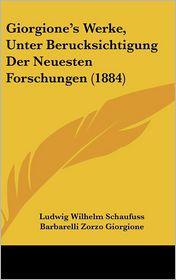 Giorgione's Werke, Unter Berucksichtigung Der Neuesten Forschungen (1884) - Ludwig Wilhelm Schaufuss, Barbarelli Zorzo Giorgione