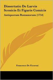 Dissertatio De Larvis Scenicis Et Figuris Comicis: Antiquorum Romanorum (1754) - Francesco De Ficoroni