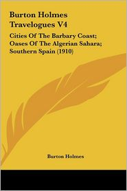 Burton Holmes Travelogues V4: Cities Of The Barbary Coast; Oases Of The Algerian Sahara; Southern Spain (1910) - Burton Holmes
