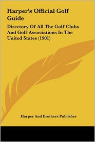 Harper's Official Golf Guide: Directory Of All The Golf Clubs And Golf Associations In The United States (1901) - Harper And Brothers Publisher