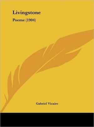 Livingstone: Poeme (1904) - Gabriel Vicaire