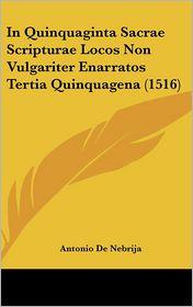 In Quinquaginta Sacrae Scripturae Locos Non Vulgariter Enarratos Tertia Quinquagena (1516) - Antonio De Nebrija