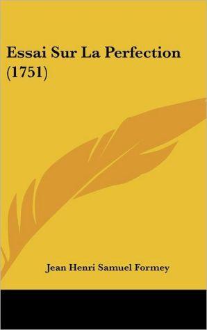 Essai Sur La Perfection (1751) - Jean Henri Samuel Formey