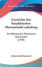 Geschichte Der Kurpfalzischen Oberamtstadt Ladenburg - Johann Jakob Kammerer