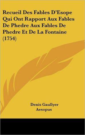 Recueil Des Fables D'Esope Qui Ont Rapport Aux Fables De Phedre Aux Fables De Phedre Et De La Fontaine (1754) - Denis Gaullyer, Aesopus
