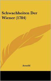 Schwachheiten Der Wiener (1784) - Arnold