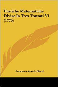 Pratiche Matematiche Divise in Tres Trattati V1 (1775)
