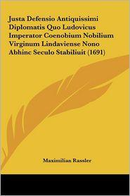 Justa Defensio Antiquissimi Diplomatis Quo Ludovicus Imperator Coenobium Nobilium Virginum Lindaviense Nono Abhinc Seculo Stabiliuit (1691) - Maximilian Rassler