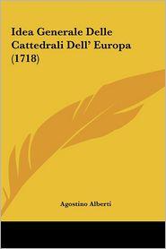 Idea Generale Delle Cattedrali Dell' Europa (1718) - Agostino Alberti