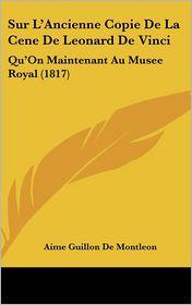 Sur L'Ancienne Copie De La Cene De Leonard De Vinci: Qu'On Maintenant Au Musee Royal (1817) - Aime Guillon De Montleon