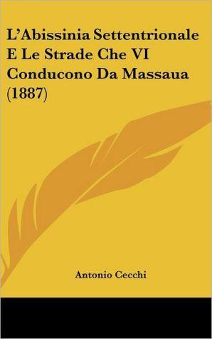 L'Abissinia Settentrionale E Le Strade Che VI Conducono Da Massaua (1887)