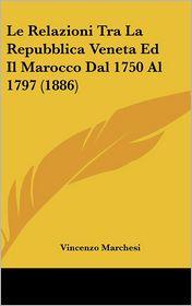 Le Relazioni Tra La Repubblica Veneta Ed Il Marocco Dal 1750 Al 1797 (1886) - Vincenzo Marchesi
