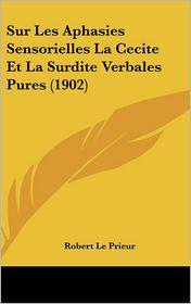 Sur Les Aphasies Sensorielles La Cecite Et La Surdite Verbales Pures (1902)