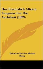 Das Erweislich Alteste Zeugniss Fur Die Aechtheit (1829) - Heinrich Christian Michael Rettig