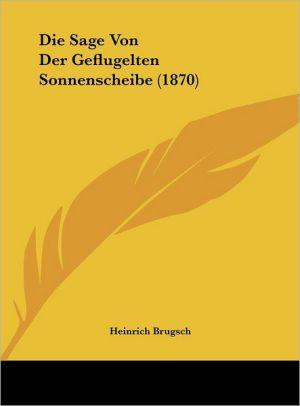 Die Sage Von Der Geflugelten Sonnenscheibe (1870) - Heinrich Brugsch