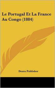 Le Portugal Et La France Au Congo (1884)