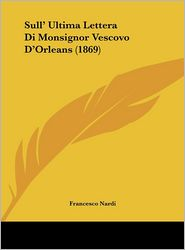 Sull' Ultima Lettera Di Monsignor Vescovo D'Orleans (1869) - Francesco Nardi