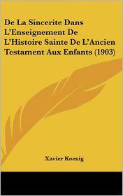 De La Sincerite Dans L'Enseignement De L'Histoire Sainte De L'Ancien Testament Aux Enfants (1903) - Xavier Koenig