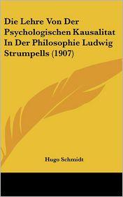 Die Lehre Von Der Psychologischen Kausalitat In Der Philosophie Ludwig Strumpells (1907) - Hugo Schmidt