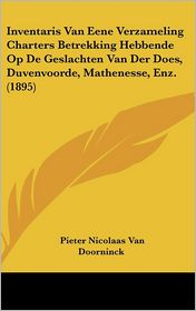 Inventaris Van Eene Verzameling Charters Betrekking Hebbende Op de Geslachten Van Der Does, Duvenvoorde, Mathenesse, Enz. (1895)