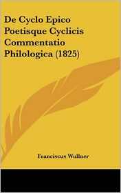 De Cyclo Epico Poetisque Cyclicis Commentatio Philologica (1825) - Franciscus Wullner