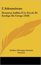 L'Adramiteno: Dramma Anfibio E Le Favole Di Esofago Da Cetego (1828) - Stefano Giuseppe Antonio Gavuzzi
