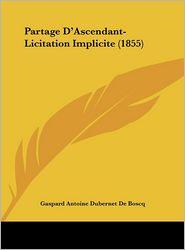 Partage D'Ascendant-Licitation Implicite (1855) - Gaspard Antoine Dubernet De Boscq