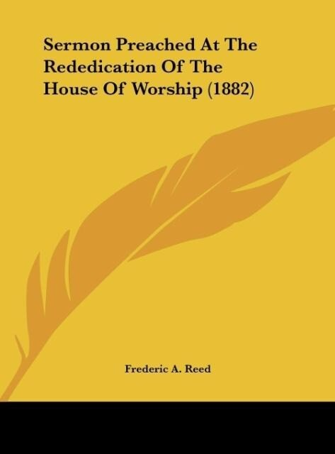Sermon Preached At The Rededication Of The House Of Worship (1882) als Buch von Frederic A. Reed - Frederic A. Reed