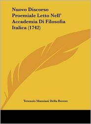 Nuovo Discorso Proemiale Letto Nell' Accademia Di Filosofia Italica (1742) - Terenzio Mamiani Della Rovere
