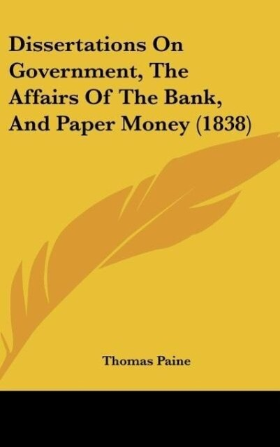 Dissertations On Government, The Affairs Of The Bank, And Paper Money (1838) als Buch von Thomas Paine - Kessinger Publishing, LLC