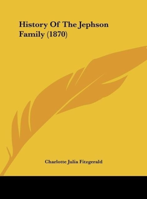 History Of The Jephson Family (1870) als Buch von Charlotte Julia Fitzgerald - Charlotte Julia Fitzgerald