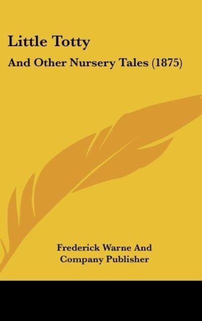 Little Totty als Buch von Frederick Warne And Company Publisher - Kessinger Publishing, LLC