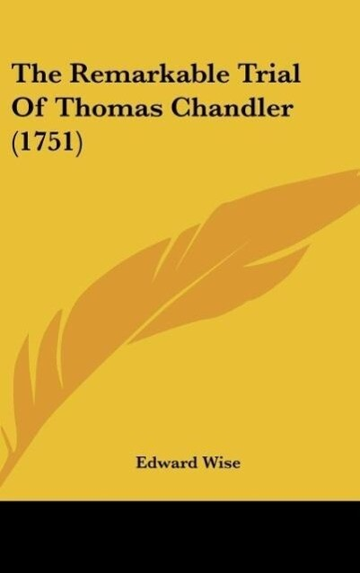 The Remarkable Trial Of Thomas Chandler (1751) als Buch von Edward Wise - Edward Wise