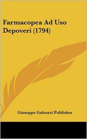 Farmacopea Ad Uso Depoveri (1794) - Giuseppe Galeazzi Giuseppe Galeazzi Publisher