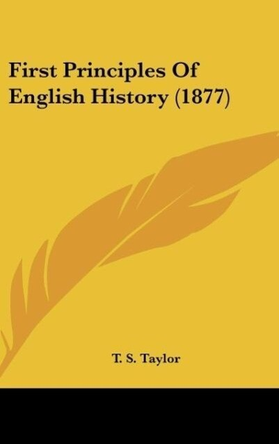 First Principles Of English History (1877) als Buch von T. S. Taylor - T. S. Taylor