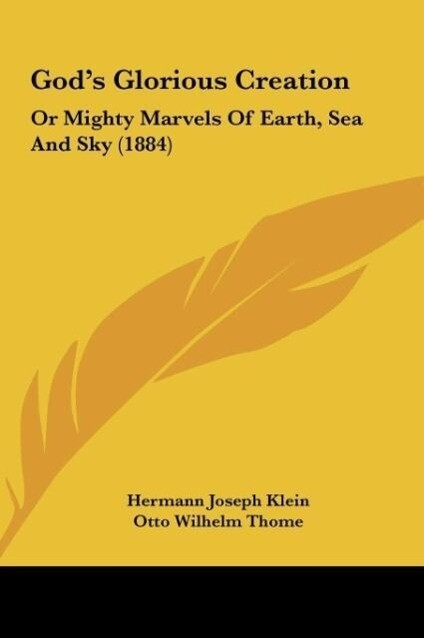 God´s Glorious Creation als Buch von Hermann Joseph Klein, Otto Wilhelm Thome - Kessinger Publishing, LLC