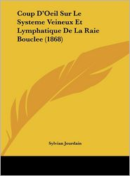 Coup D'Oeil Sur Le Systeme Veineux Et Lymphatique De La Raie Bouclee (1868) - Sylvian Jourdain