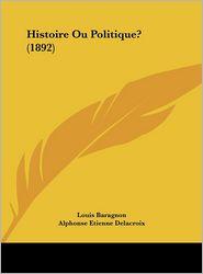 Histoire Ou Politique? (1892) - Louis Baragnon, Alphonse Etienne Delacroix