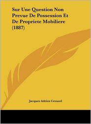 Sur Une Question Non Prevue De Possession Et De Propriete Mobiliere (1887) - Jacques Adrien Crouzel