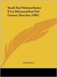Studi Sul Polimorfismo E La Metamorfosi Nel Genere Dorylus (1901) - Carlo Emery