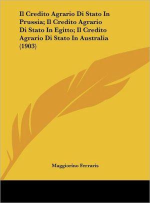 Il Credito Agrario Di Stato In Prussia; Il Credito Agrario Di Stato In Egitto; Il Credito Agrario Di Stato In Australia (1903)