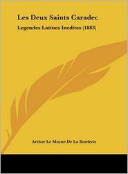 Les Deux Saints Caradec: Legendes Latines Inedites (1883) - Arthur Le Moyne De La Borderie