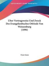 Uber Vortragsweise Und Zweck Des Evangelienbuches Otfrieds Von Weissenburg (1896) - Franz Saran