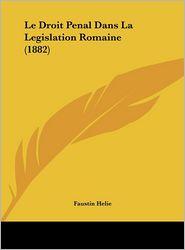 Le Droit Penal Dans La Legislation Romaine (1882) - Faustin Helie