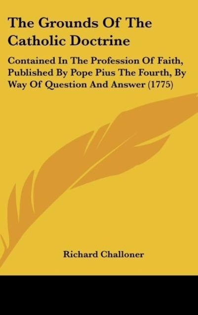 The Grounds Of The Catholic Doctrine als Buch von Richard Challoner - Kessinger Publishing, LLC